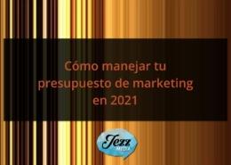 Cómo manejar tu presupuesto de marketing en 2021