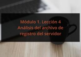 Módulo 1. Lección 4 Análisis del archivo de registro del servidor