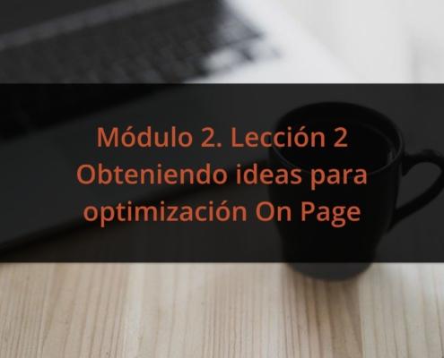 Módulo 2. Lección 2 Obteniendo ideas para optimización On Page