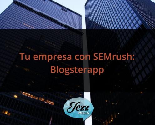 Tu empresa con SEMrush Blogsterapp